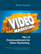The 10 Commandments for Video Marketing: When it comes to searching on Google 70% of the top 100 searches are videos. by Heinz Duthel