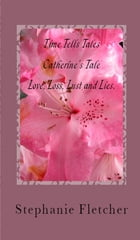 Time Tells Tales: Tale Two - Love, Loss, Lust and Lies by Stephanie Fletcher