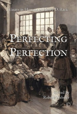 Book Perfecting Perfection: Essays in Honour of Henry D. Rack by Webster, Robert