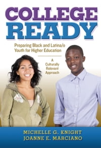College-Ready: Preparing Black and Latina/o Youth for Higher Education-- A Culturally Relevant…