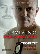 """Surviving Pablo Escobar: """"Popeye"""" The Hitman 23 Years and 3 Months in Prision by Jhon Jairo Velásquez Vásquez"""