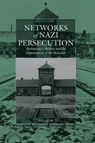 Networks of Nazi Persecution: Bureaucracy, Business and the Organization of the Holocaust by Wolfgang Seibel