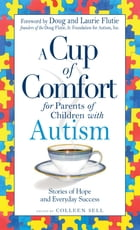 A Cup of Comfort for Parents of Children with Autism: Stories of Hope and Everyday Success by Colleen Sell