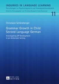 Grammar Growth in Child Second Language German: Investigating DP Development in an Immersion Setting
