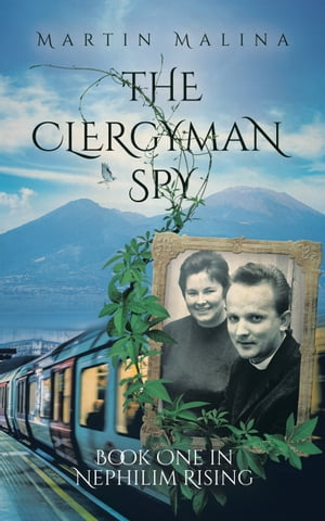The Clergyman Spy: Book One in Nephilim Rising by Martin Malina