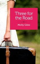 Three for the Road: Stories by Molly Giles
