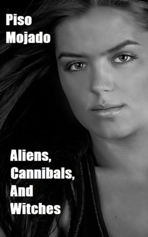 Aliens, Cannibals, and Witches by Piso Mojado