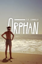 Orphan by T.R. Connolly