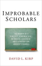 Improbable Scholars: The Rebirth of a Great American School System and a Strategy for America's Schools by David L. Kirp