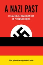 A Nazi Past: Recasting German Identity in Postwar Europe by David A. Messenger