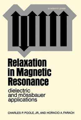 Book Relaxation in Magnetic Resonance: Dielectric and Mossbauer Applications by Poole, Charles P. Jr.