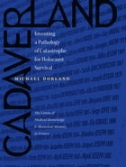 Cadaverland: Inventing a Pathology of Catastrophe for Holocaust Survival [The Limits of Medical…