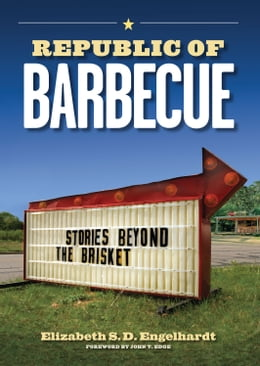 Book Republic of Barbecue: Stories Beyond the Brisket by Elizabeth S. D. Engelhardt