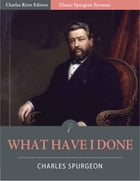 Classic Spurgeon Sermons: What Have I Done? (Illustrated Edition) by Charles Spurgeon