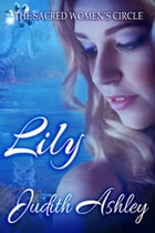 Lily: The Sacred Women's Circle, #1 by Judith Ashley