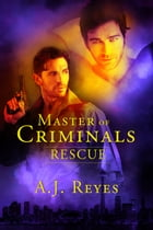 Master of Criminals - Rescue by A.J. Reyes