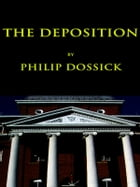 The Deposition by Philip Dossick