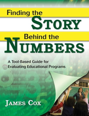 Finding the Story Behind the Numbers A Tool-Based Guide for Evaluating Educational Programs