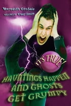 It's True! Hauntings happen and ghosts get grumpy (17) by Meredith Costain