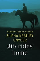 Gib Rides Home by Zilpha Keatley Snyder