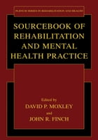 Sourcebook of Rehabilitation and Mental Health Practice by David P. Moxley