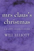 Mrs Claus's Christmas by Will Elliott