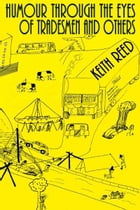 Humour Through The Eyes Of Tradesmen And Others by Keith Reed