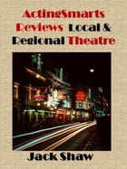 ActingSmarts Reviews Local and Regional Theatre by Jack Shaw