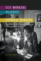 Sex Workers, Psychics, and Numbers Runners: Black Women in New York City's Underground Economy by LaShawn Harris