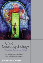 Child Neuropsychology: Concepts, Theory, and Practice by Jonathan Reed