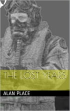 The Lost Years by Alan Place