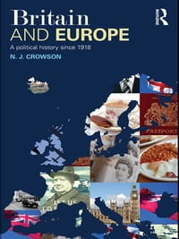 Britain and Europe: A Political History Since 1918