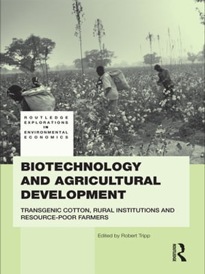 Biotechnology and Agricultural Development Transgenic Cotton,  Rural Institutions and Resource-poor Farmers