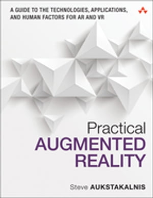 Practical Augmented Reality A Guide to the Technologies,  Applications,  and Human Factors for AR and VR