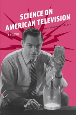 Book Science on American Television: A History by Marcel Chotkowski LaFollette