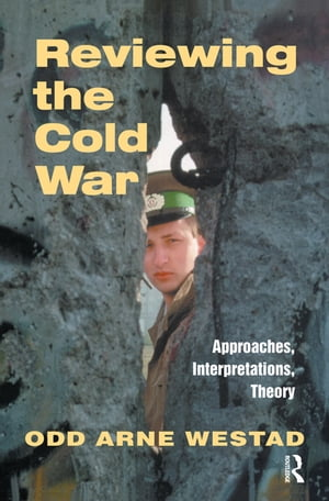 Reviewing the Cold War Approaches,  Interpretations,  Theory