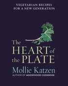 The Heart of the Plate: Vegetarian Recipes for a New Generation by Mollie Katzen
