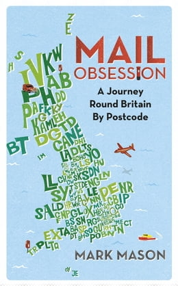 Book Mail Obsession: A Journey Round Britain by Postcode by Mark Mason