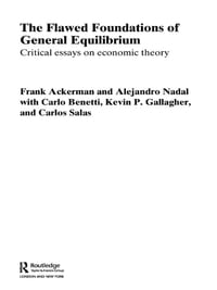 The Flawed Foundations of General Equilibrium Theory: Critical Essays on Economic Theory