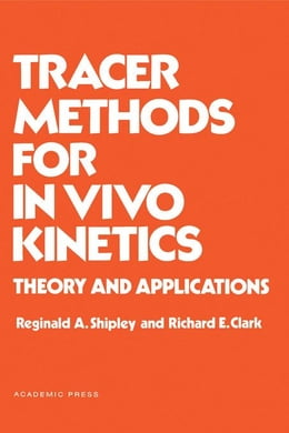 Book Tracer Methods for in Vivo Kinetics: Theory and Applications by Shipley, Reginald