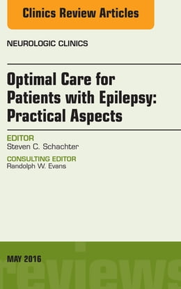 Book Optimal Care for Patients with Epilepsy: Practical Aspects, an Issue of Neurologic Clinics, E-Book by Steven C. Schachter, MD