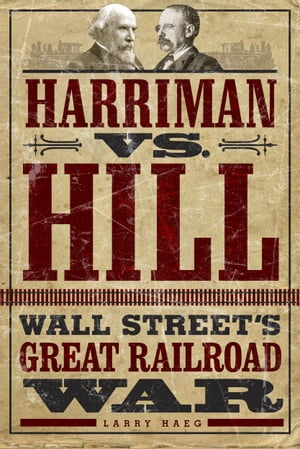 Harriman vs. Hill Wall Street's Great Railroad War
