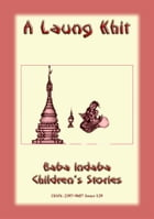 A LAUNG KHIT - A Shan, Burmese Children's Story: Baba Indaba Children's Stories - Issue 129 by Anon E Mouse