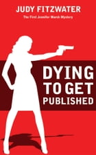 Dying to Get Published by Judy Fitzwater