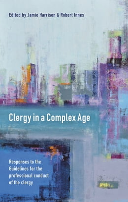 Book Clergy in a Complex Age: Responses to the Guidelines for the professional conduct of the clergy by James Boyce