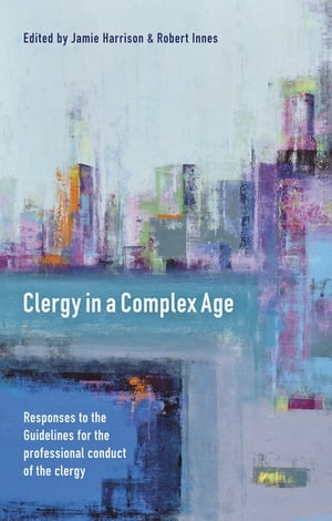 Clergy in a Complex Age Responses to the Guidelines for the professional conduct of the clergy