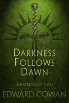 Darkness Follows Dawn (Unfated, Book Three) by Edward Cowan