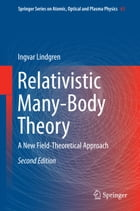 Relativistic Many-Body Theory: A New Field-Theoretical Approach by Ingvar Lindgren