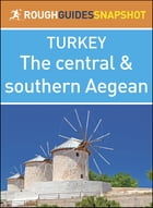 The Rough Guide Snapshot Turkey: The central and southern Aegean by Rough Guides
