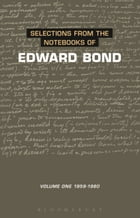 Selections from the Notebooks Of Edward Bond: Volume One 1959-1980 by Mr Edward Bond